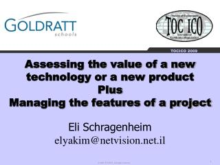Assessing the value of a new technology or a new product Plus Managing the features of a project