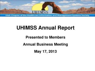 UHIMSS  Annual Report Presented to Members Annual  Business Meeting May 17, 2013