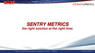 SENTRY METRICS the right solution at the right time.