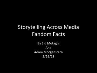 Storytelling Across Media Fandom Facts