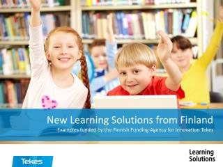 New Learning Solutions from Finland Examples funded by the Finnish Funding Agency for Innovation Tekes