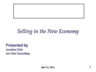 Selling in the New Economy Presented by Jonathan Dick Jon Dick Consulting