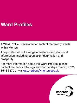 A Ward Profile is available for each of the twenty wards within Merton.