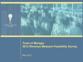 Town of Moraga:  2012 Revenue Measure  Feasibility Survey May 2012
