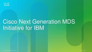 Cisco  Next Generation MDS Initiative for  IBM