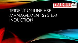 TRIDENT ONLINE HSE MANAGEMENT SYSTEM INDUCTION