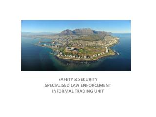 SAFETY & SECURITY SPECIALISED LAW ENFORCEMENT  INFORMAL TRADING UNIT