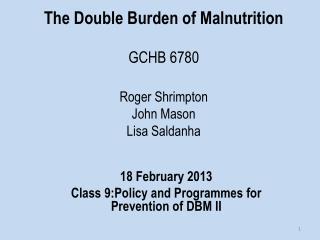 The Double Burden of Malnutrition GCHB 6780 Roger Shrimpton John Mason Lisa Saldanha