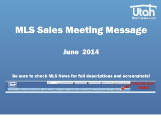MLS Sales Meeting Message June  2014 Be sure to check MLS  N ews for full descriptions and screenshots!
