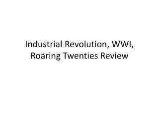 Industrial Revolution, WWI, Roaring Twenties Review