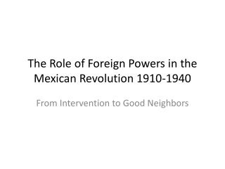 The Role of Foreign Powers in the Mexican Revolution 1910-1940