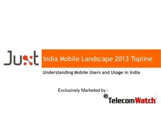 India Mobile Landscape 2013  Topline