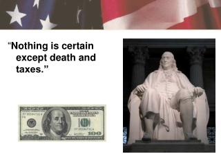� Nothing is certain except death and taxes.�