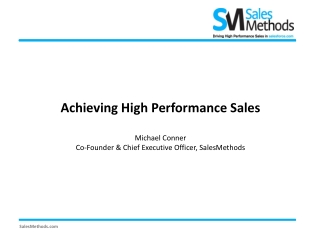 Achieving High Performance Sales Michael Conner Co-Founder & Chief Executive Officer, SalesMethods