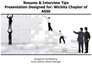 Resume & Interview Tips Presentation Designed for: Wichita Chapter of ASSE