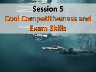 Session  5 Cool Competitiveness and Exam Skills