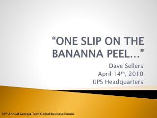 """ONE SLIP ON THE BANANNA PEEL…"""