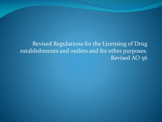 Revised Regulations for the Licensing of Drug establishments and outlets and for other purposes . Revised AO 56