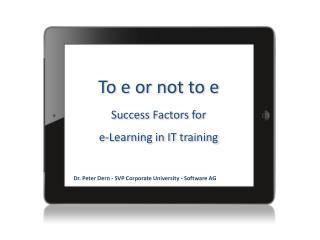 To e or not to e Success Factors for e-Learning in IT training