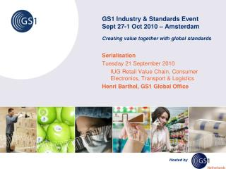 GS1 Industry & Standards Event Sept 27-1 Oct 2010 – Amsterdam Creating value together with global standards