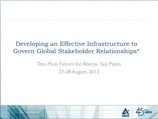 Developing an Effective Infrastructure to Govern Global Stakeholder Relationships*