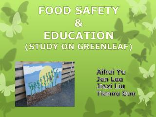 FOOD SAFETY & EDUCATION (STUDY ON GREENLEAF)