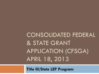 Consolidated Federal & State Grant Application (CFSGA) April 18, 2013
