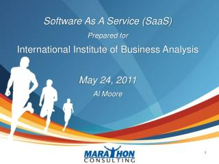 Software As A Service (SaaS) Prepared for International Institute of Business Analysis May 24, 2011 Al Moore