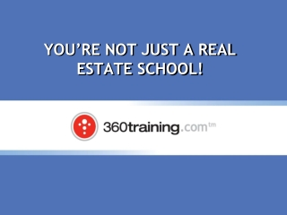 YOU'RE NOT JUST A REAL ESTATE SCHOOL!