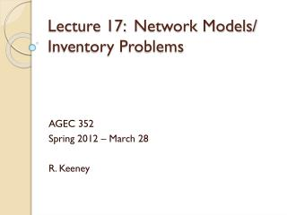 Lecture 17: 	Network Models/ Inventory Problems