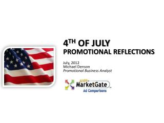 4 th  of July  Promotional Reflections July,  2012 Michael Denson Promotional Business Analyst