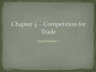 Chapter 4—Competition for Trade