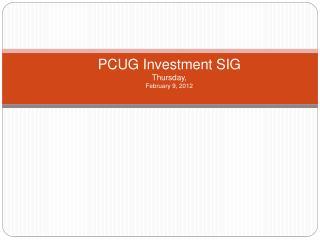 PCUG Investment SIG Thursday, February 9, 2012