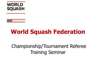 World Squash Federation Championship/Tournament Referee Training Seminar