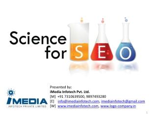 Presented by:  iMedia Infotech  Pvt. Ltd. [M]  +91 9897988088, 9897493280      [E]     info@imediainfotech.com ,  imedi