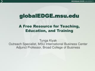 globalEDGE.msu.edu A Free Resource for Teaching, Education, and Training