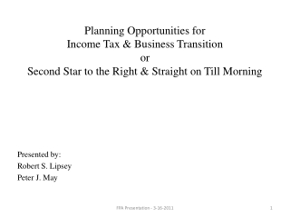 Planning Opportunities for  Income Tax & Business Transition or Second Star to the Right & Straight on Till Morning