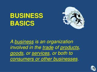 BUSINESS  BASICS A  business  is an organization involved in the  trade  of  products ,  goods , or  services , or both