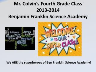 Mr. Colvin's Fourth Grade Class  2013-2014 Benjamin Franklin Science Academy