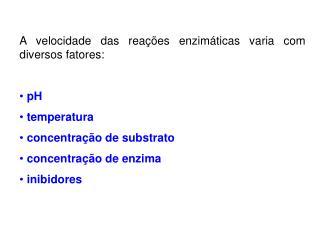 a velocidade das rea  es enzim ticas varia com diversos fatores:   ph   temperatura  concentra  o de substrato  concentr