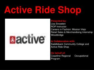 Presented by:   Lisa Snowden ROP Instructor Careers in Fashion: Mission Viejo Retail Sales & Merchandising Internship: