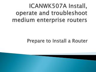 ICANWK507A Install, operate and troubleshoot medium enterprise routers