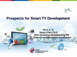 2012. 5. 15           Sang- il Park Ph.D.  Next Generation  B roadcasting PM Korea Communications Commission