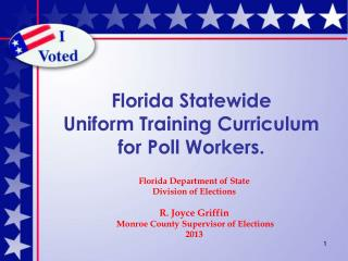 Florida Statewide Uniform Training Curriculum for  Poll Workers.