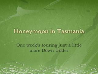 Honeymoon in Tasmania