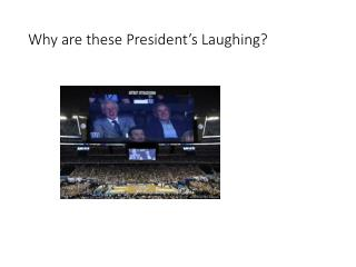 Why are these President's Laughing?
