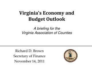 Virginia's Economy and  Budget Outlook A briefing for the  Virginia Association of Counties