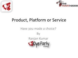 Product, Platform or Service