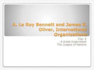 A. L e  Roy Bennett and James K. Oliver, International Organizations