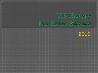 U.S. History Fall  Exam Review